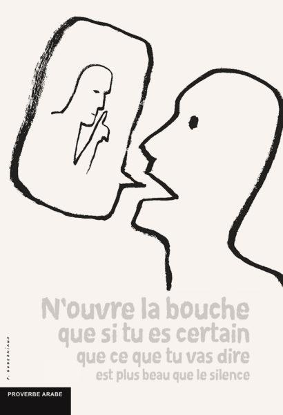 N'ouvre la bouche que si tu es certain que ce que tu vas dire est plus beau que le silence